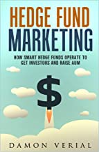 Hedge Fund Marketing: How Smart Hedge Funds Operate to Get Investors and Raise AUM