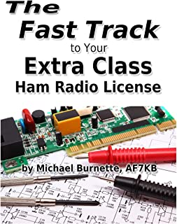 The Fast Track to Your Extra Class Ham Radio License: Covers all FCC Amateur Extra Class Exam Questions through June 30, 2020 (Fast Track Ham License Series) (Volume 3)
