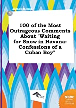 100 of the Most Outrageous Comments about Waiting for Snow in Havana: Confessions of a Cuban Boy