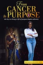 From Cancer to Purpose: the keys to living a life of purpose despite adversity