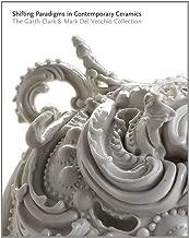 Shifting Paradigms in Contemporary Ceramics: The Garth Clark and Mark Del Vecchio Collection