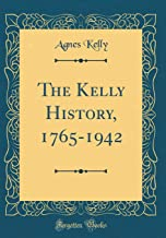 The Kelly History, 1765-1942 (Classic Reprint)