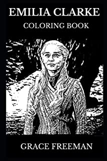 Emilia Clarke Coloring Book: Legendary Daenerys from Game of Thrones and Famous Emmy Award Nominee, Beautiful Actress and Hot Theater Prodigy Inspired Adult Coloring Book (Emilia Clarke Books)