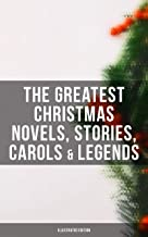 The Greatest Christmas Novels, Stories, Carols & Legends (Illustrated Edition): Silent Night, The Three Kings, The Gift of...