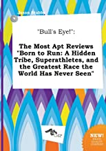 Bull's Eye!: The Most Apt Reviews Born to Run: A Hidden Tribe, Superathletes, and the Greatest Race the World Has Never Seen