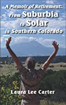 A Memoir of Retirement:: From Suburbia to Solar in Southern Colorado