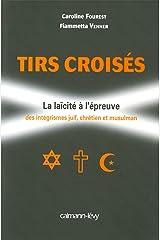Tirs croisés : La laïcité à l'épreuve des intégrismes juif, chrétien et musulman (Documents, Actualités, Société) Format Kindle