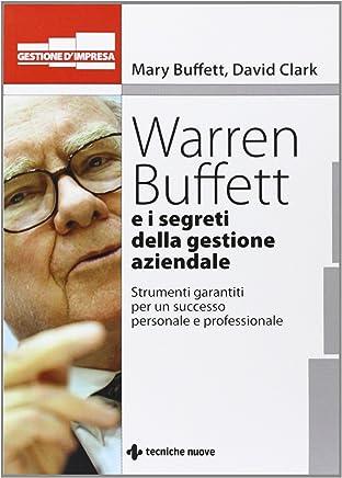 Warren Buffet e i segreti della gestione aziendale. Strumenti garantiti per un successo personale e professionale