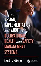 The Design, Implementation, and Audit of Occupational Health and Safety Management Systems (Workplace Safety, Risk Management, and Industrial Hygiene) (English Edition)