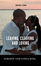 Leaving, Cleaving and Loving: ...for life (Leaving, Cleaving and Loving for Life Book 1)