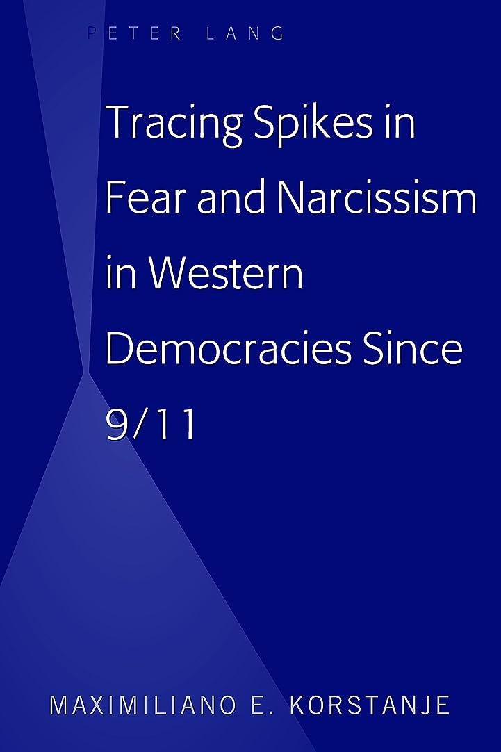 里親社員逆説Tracing Spikes in Fear and Narcissism in Western Democracies Since 9/11 (English Edition)