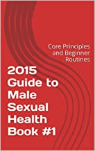 2015 Guide to Male Sexual Health: Book 1: Core Principles and Beginner Routines (English Edition)