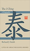 The I Ching: A Biography (Lives of Great Religious Books Book 11)