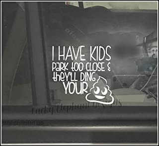 I Have Kids - Park Too Close and They'll Ding Your Shit Car Decal - Park Too Close Car Decal - Kids Warning Car Decal - Many Colors Available!