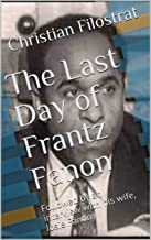 The Last Day of Frantz Fanon: Followed by an interview with his wife, Josie Fanon