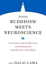 Where Buddhism Meets Neuroscience: Conversations with the Dalai Lama on the Spiritual and Scientific Views of Our Minds (Core Teachings of Dalai Lama Book 3)