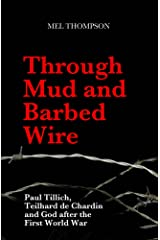 Through Mud and Barbed Wire: Paul Tillich, Teilhard de Chardin and God after the First World War (English Edition) eBook Kindle