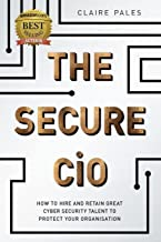 The Secure CIO: How to Hire and retain Great Cyber Security Talent to Protect Your Organisation