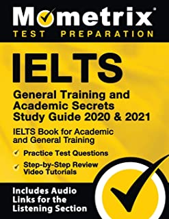 IELTS General Training and Academic Secrets Study Guide 2020 & 2021: IELTS Book for Academic and General Training, Practic...