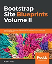 Bootstrap Site Blueprints Volume II: Maximize the potential of Bootstrap for faster and more responsive web applications