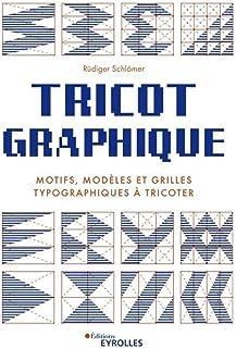 Tricot graphique: Motifs, modèles et grilles typographiques à tricoter