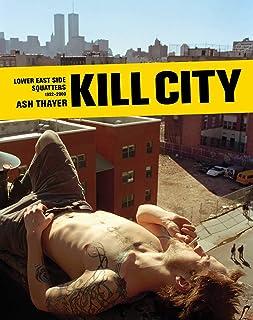 Kill City: East Village Squatters 1992-2000