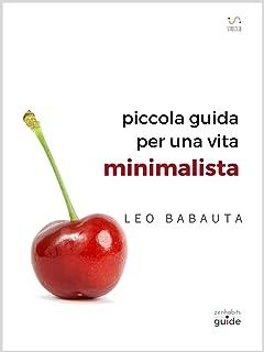 piccola guida per una vita minimalista (ZenHabits Guide) (Italian Edition)