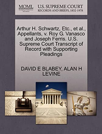 Arthur H. Schwartz, Etc., et al., Appellants, V. Roy G. Vanasco and Joseph Ferris. U.S. Supreme Court Transcript of Record with Supporting Pleadings