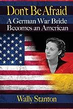 DON'T BE AFRAID: A German War Bride Becomes an American