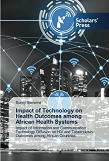 Impact of Technology on Health Outcomes among African Health Systems: Impact of Information and Communication Technology D...