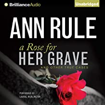 A Rose for Her Grave - and Other True Cases: Ann Rule's Crime Files, Book 1