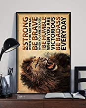 HolyShirts Lion be Strong When You are weak be Brave When You are Scared and be Humble When You are Victorious be Badass Everyday Poster (24 inches x 36 inches)