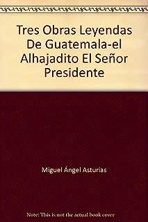 Tres Obras Leyendas De Guatemala-el Alhajadito El Señor Presidente