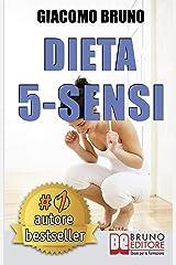 DIETA 5-SENSI. Dimagrire e Controllare il Tuo Peso con le Regole dei Magri Naturali: Il primo libro per le diete che segue il metabolismo naturale. (Libri Dieta) Formato Kindle