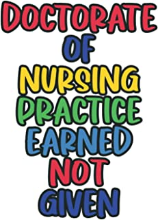 Doctorate of Nursing Practice EARNED Not Given: Lined Notebook / Journal Gift, 120 Pages, 6 x 9, Sort Cover, Matte Finish.