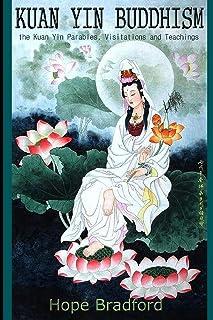 Kuan Yin Buddhism:: The Kuan Yin Parables, Visitations and Teachings