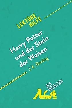 Harry Potter und der Stein der Weisen von J K. Rowling (Lektürehilfe): Detaillierte Zusammenfassung, Personenanalyse und Interpretation (German Edition)
