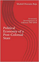 Political Economy of a Post-Colonial State: Economic Development of Pakistan 1947-2018