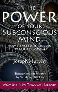 The Power of Your Subconscious Mind: How to Access the Hidden Treasures Within