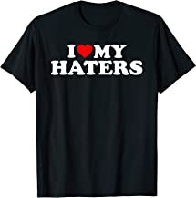 I Love My Haters Funny T-Shirt