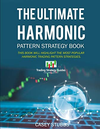The Ultimate Harmonic Pattern Strategy Book: The Most Accurate Harmonic Patterns and How to Trade Them