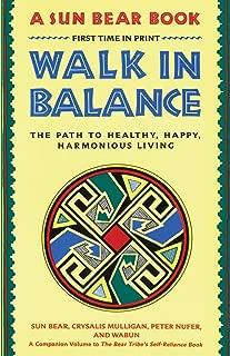Walk in Balance: The Path to Healthy, Happy, Harmonious Living