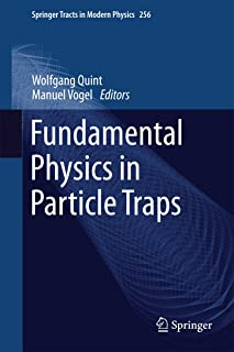 Fundamental Physics in Particle Traps (Springer Tracts in Modern Physics Book 256)