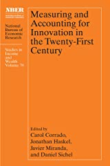 Measuring and Accounting for Innovation in the Twenty-First Century (National Bureau of Economic Research Studies in Income and Wealth) Kindle Edition