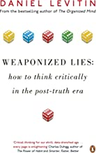 Weaponized Lies: How to Think Critically in a Post-Truth Era