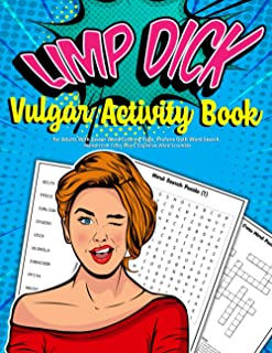 Limp Dick : Vulgar Activity Book for Adults With Swear Word Coloring Page, Profane Oath Word Search, Malediction Cross Wor...