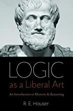 Logic as a Liberal Art: An Introduction to Rhetoric and Reasoning