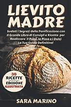 Lievito Madre: Svelati i Segreti della Panificazione con Il Grande Libro di Consigli e Ricette per Realizzare il Pane, la ...