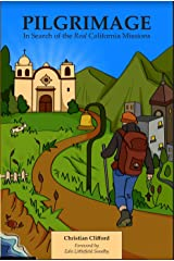 PILGRIMAGE: IN SEARCH OF THE REAL CALIFORNIA MISSIONS Kindle Edition