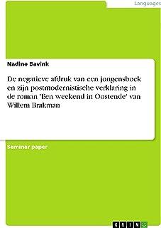 De negatieve afdruk van een jongensboek en zijn postmodernistische verklaring in de roman 'Een weekend in Oostende' van Willem Brakman (Dutch Edition)